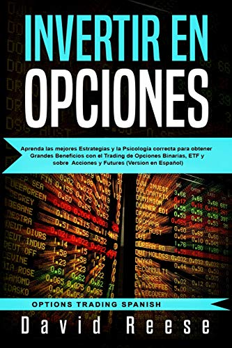 Invertir en Opciones: Aprenda las mejores Estrategias y la Psicología correcta para obtener Grandes Beneficios con el Trading de Opciones Binarias, ... en Español) (Options Trading Spanish)