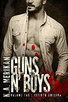 Guns n' Boys: Istinto omicida (Volume 3) (Guns n' Boys IT) di [Merikan, K.A.]