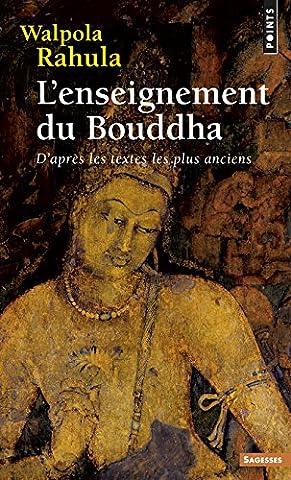 L'enseignement du Bouddha : D'après les textes les plus anciens. Etude suivie d'un choix de textes