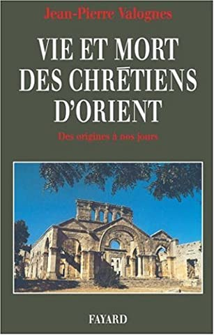 Vie et mort des chrétiens d'Orient : Des origines à