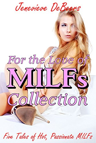for-the-love-of-milfs-collection-five-tales-of-hot-passionate-milfs-english-edition