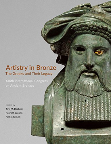 Artistry in Bronze: The Greeks and Their Legacy XIXth International Congress on Ancient Bronzes