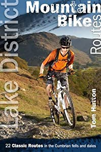 Lake District Mountain Bike Routes: 22 Classic Routes in the Cumbrian Fells and Dales, by Tom Hutton
