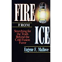 Fire from Ice: Searching for the Truth Behind the Cold Fusion Furor (English Edition)
