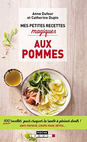 Mes petites recettes magiques aux pommes: 100 recettes pour croquer la santé à pleines dents ! Anti-fatigue, coupe-faim, détox... par Catherine Dupin