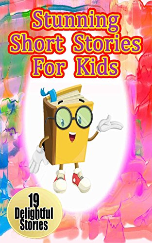 Stunning Short Stories for Kids: 19 Intense Short Stories Kids Love (silly, crazy, surprising, unexpected)