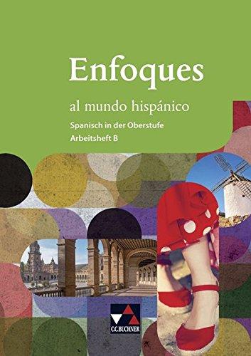Enfoques al mundo hispánico - Spanisch in der Oberstufe / Enfoques al mundo hispánico AH B: Für fortgeführte Spanisch-Kurse