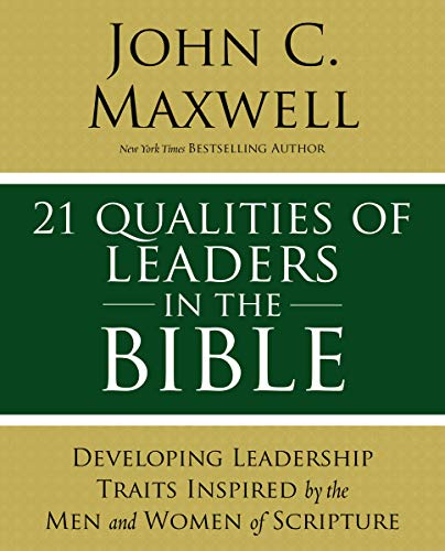 21 Qualities of Leaders in the Bible: Developing Leadership Traits Inspired by the Men and Women of Scripture (English Edition)