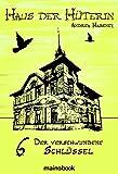Haus der Hüterin: Band 6 - Der verschwundene Schlüssel: Fantasy-Serie