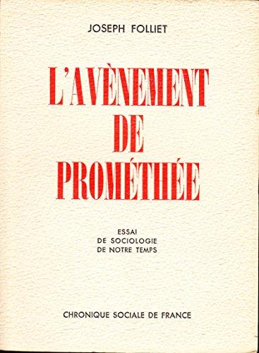 L'avènement de prométhée. essai de sociologie de notre temps. par Folliet Joseph.