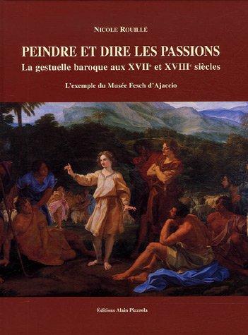 Peindre et dire les passions : La gestuelle baroque aux XVIIe et XVIIIe siècles