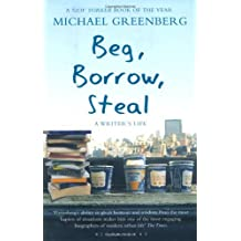 Beg, Borrow, Steal: A Writer's Life by Michael Greenberg (2011-02-07)