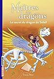 Maîtres des dragons, Tome 02 - Le secret du dragon du soleil