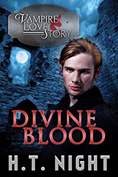 Divine Blood (Vampire Love Story Book 6) by [Night, H.T.]