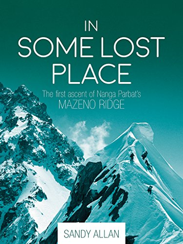 In Some Lost Place: The first ascent of Nanga Parbat's Mazeno Ridge by [Allan, Sandy]