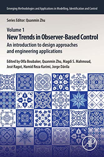 New Trends in Observer-Based Control: An Introduction to Design Approaches and Engineering Applications (Emerging Methodologies and Applications in Modelling, Identification and Control)