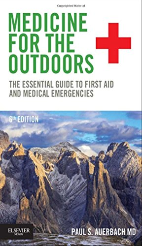 Adventure Medical Guide (Medicine for the Outdoors: The Essential Guide to First Aid and Medical Emergencies)