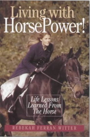 Living with Horse Power: Life Lessons Learned from the Horse por R.F. Witter
