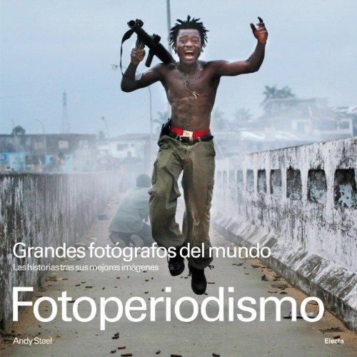 Fotoperiodismo: Grandes fotógrafos del mundo (ELECTA ARTE) por Andy Steel