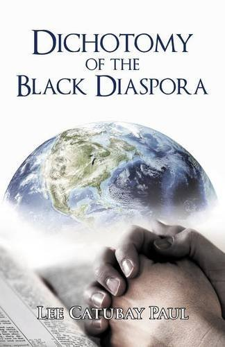 Dichotomy of the Black Diaspora: Lee Catubay Paul by Lee Catubay Paul (2015-08-24)