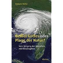 Geißel Gottes oder Plage der Natur?: Vom Umgang der Menschen mit Katastrophen (Reclam Taschenbuch)