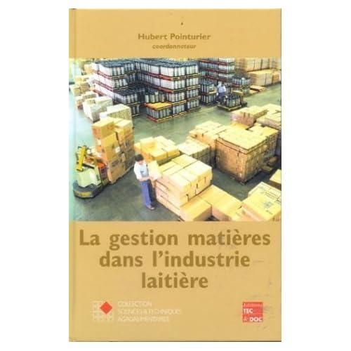La gestion des matières dans l'industrie laitière de Hubert Pointurier (25 mai 2003) Relié