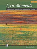 Lyric Moments, Book 3: 6 Expressive Solos for Late Intermediate Pianists