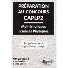 Préparation au concours CAPLP2: Rappels de cours et problèmes corrigés de mathématiques, physique et chimie