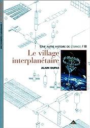 Une autre histoire de l'espace, tome 3 : Le village interplanétaire
