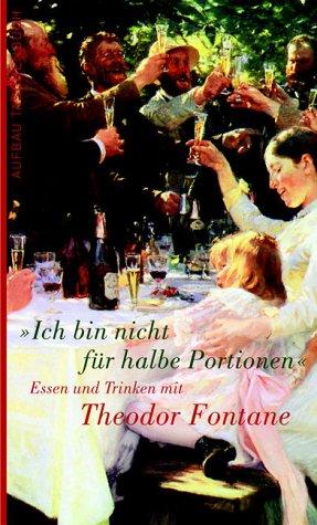 Download Ich bin nicht für halbe Portionen: Essen und Trinken mit Theodor Fontane