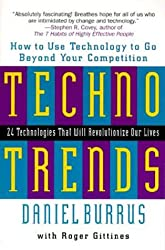 Technotrends: 24 Technologies That Will Revolutionize Our Lives: How to Use Technology to Go Beyond the Competition