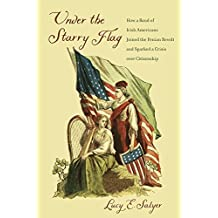 Under the Starry Flag: How a Ban of Irish Americans Joined the Fenian Revolt and Sparked a Crisis over Citizenship