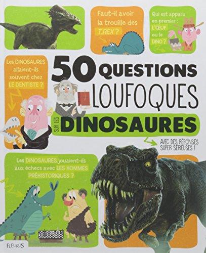50 questions loufoques sur les dinosaures : avec des réponses super sérieuses !