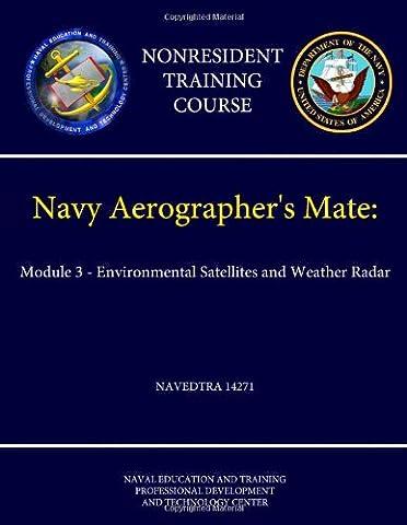 Navy Aerographer's Mate Module 3 - Environmental Satellites and Weather Radar - Navedtra 14271 (Nonresident Training Course)