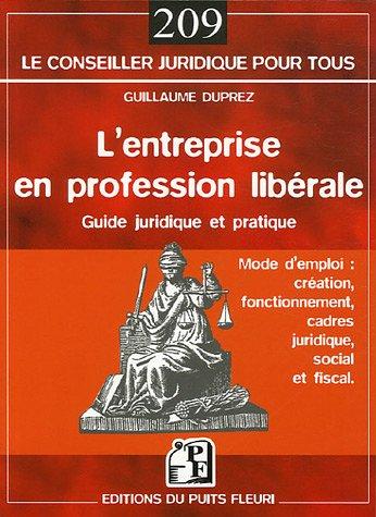 L'entreprise en profession libérale: Guide juridique et pratique