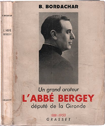 B. Bordachar. Un Grand orateur, l'abbé Bergey : Député de la Gironde, 1881-1950
