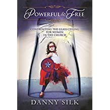 Powerful And Free by Danny Silk (2015-04-21)