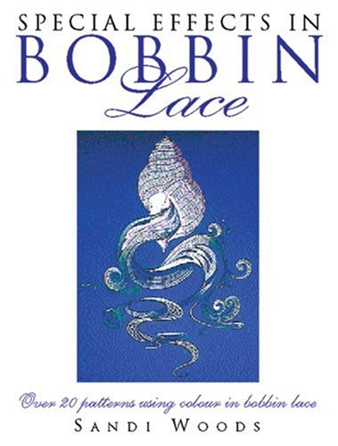SPECIAL EFFECTS IN BOBBIN LACE: Over 20 Patterns Using Colour in Bobbin Lace por Sandi Woods