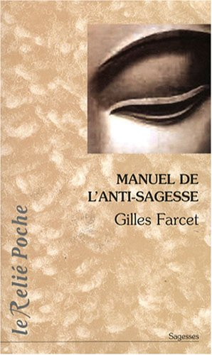 Manuel de l'anti-sagesse : Traité de l'échec sur la voie spirituelle par Gilles Farcet