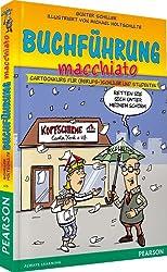 Buchführung macchiato: Cartoonkurs für (Berufs-)Schüler und Studenten (Pearson Studium - Scientific Tools)