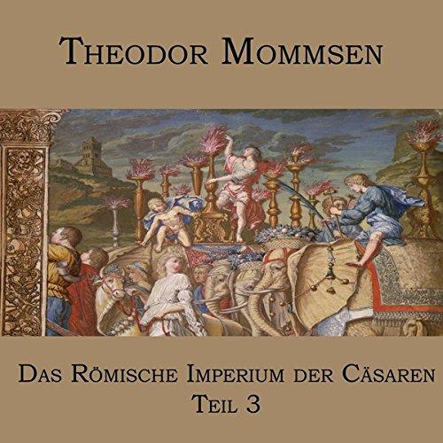 Das Römische Imperium der Cäsaren: Teil 3: Syrien und das Nabatäerland, Judäa, Ägypten, die afrikanischen Provinzen