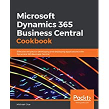 Microsoft Dynamics 365 Business Central Cookbook: Effective recipes for developing and deploying applications with Dynamics 365 Business Central (English Edition)