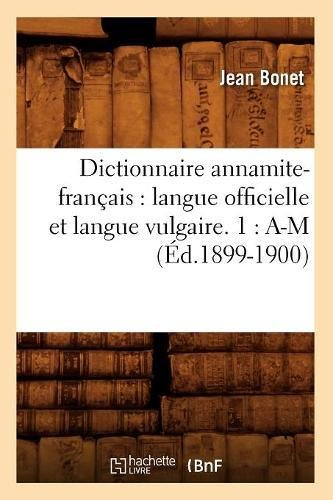 Dictionnaire annamite-français : langue officielle et langue vulgaire. 1 : A-M (Éd.1899-1900) par Jean Bonet