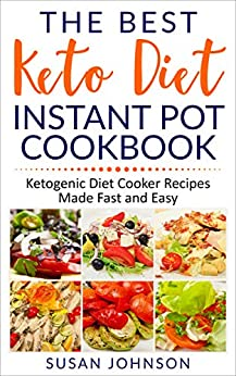 The Best Keto Diet Instant Pot Cookbook: ketogenic Diet Cooker Recipes Made Fast and Easy (English Edition) di [Johnson, Susan]