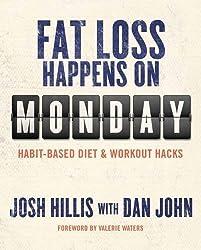 Fat Loss Happens on Monday by Josh Hillis (2014-02-01)