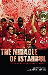 The Miracle of Istanbul: Liverpool FC from Paisley to Benitez by John Williams (2005-08-01)
