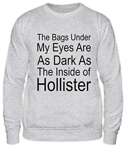The Bags Under My Eyes Are Dark As The Inside Of Hollister Slogan Unisex Sweatshirt XX-Large (Herren Hollister Tee)