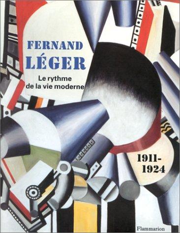 FERNAND LEGER . LE RYTHME DE LA VIE MODERNE