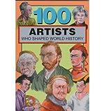 [( 100 Artists Who Shaped World History )] [by: Barbara Krystal] [Dec-1997]