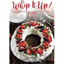 Whip It Up!: 40 Whipped Cream Recipes to Celebrate National Whipped Cream Day